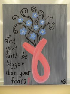 Let your faith be bigger than your fears. Breast Cancer with Forget-me-not flowers