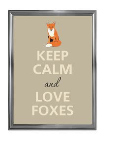 Hey, I found this really awesome Etsy listing at http://www.etsy.com/listing/104756443/keep-calm-and-love-foxes
