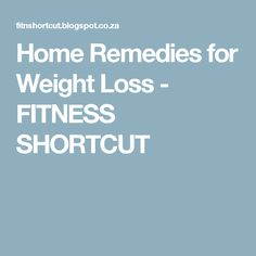 Home Remedies for Weight Loss - FITNESS SHORTCUT