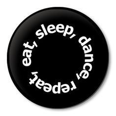 my entire life eat, sleep, dance, repeat