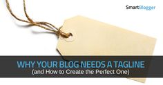 Creating the Perfect Tag Line for Your Blog   by @TiceWrites    #BloggingTips   Carol Tice for Smart Blogger   You only have a few seconds to convince your blog visitors to stick around. Discover how to create a tagline that sends all the right signals.