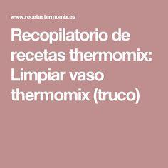 Recopilatorio de recetas thermomix: Limpiar vaso thermomix (truco)