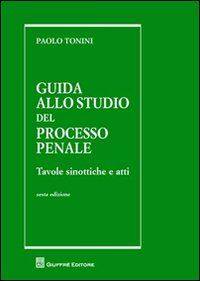 Guida allo studio del processo penale : tavole sinottiche e atti / Paolo Tonini