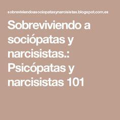 Sobreviviendo a sociópatas y narcisistas.: Psicópatas y narcisistas 101