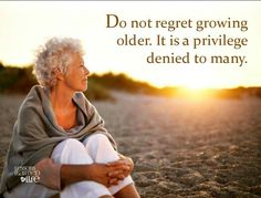 Do not regret growing older. It is a privilege denied to so many. #wisdom #affirmations