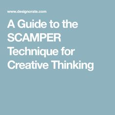 A Guide to the SCAMPER Technique for Creative Thinking