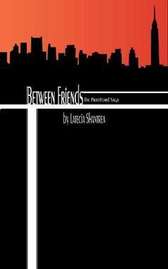 Between Friends (The Prattford Saga) by Latecia Shantrea. $6.29. Publisher: Mayhem Media Group/Kreative Chaos Publishing (June 4, 2012). 364 pages. Author: Latecia Shantrea
