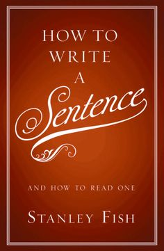 How to Write a Sentence, by Stanley Fish