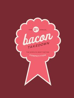 """Poster for the 2nd Annual Bacon Take-down: the World's Best-Tasting Competition. www.cargocollective.com"""