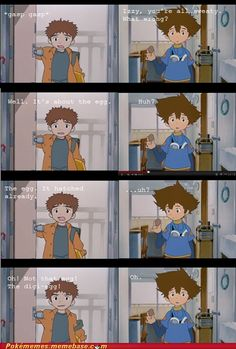 Not that egg, Tai! XD Ohhh I loved Digimon