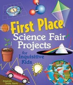 First Place Science Fair Projects for Inquisitive Kids: Elizabeth Snoke Harris: 9781579904937: Amazon.com: Books