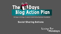 The 30 Days Blog Action Plan: Social Sharing For Social Credibility (FREE To Improve Your Blog)