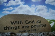 """""""With God all things are possible."""" Matthew 19:26"""
