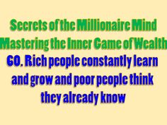 Secrets of the Millionaire Mind - Mastering the Inner Game of Wealth: 60. Rich people constantly learn and grow and poor people think they already know