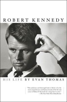 """Robert Kennedy: His Life- He was """"Good Bobby,"""" who, as his brother Ted eulogized him, """"saw wrong and tried to right it . . . saw suffering and tried to heal it."""""""