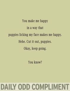 HAH! you + puppies make me happy // Daily Odd Compliment