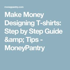 Make Money Designing T-shirts: Step by Step Guide & Tips - MoneyPantry