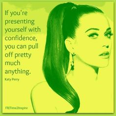 "Confidence Katy Perry quote via ""Time 2 Inspire"" at www.Facebook.com/Time222Inspire"