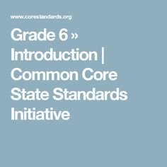 Grade 6 » Introduction | Common Core State Standards Initiative