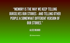quote-Alice-Munro-memory-is-the-way-we-keep-telling-54264.png 1,000×620 pixels