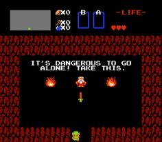 the origin of the meme!  (Zelda) It's Dangerous to Go Alone! Take This | via Know Your Meme