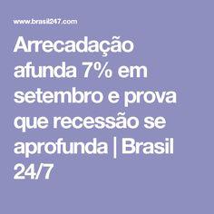 Arrecadação afunda 7% em setembro e prova que recessão se aprofunda | Brasil 24/7