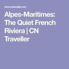 Alpes-Maritimes: The Quiet French Riviera | CN Traveller
