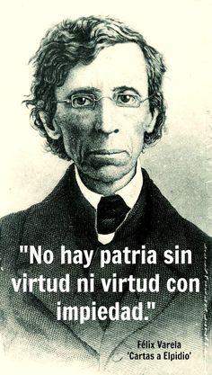 """""""There is no homeland (fatherland) without virtue nor virtue with impiety."""" / """"No hay patria sin virtud ni virtud con impiedad.""""_Padre Félix Varela y Morales, 'Cartas a Elpidio' T. I (New York, 1835) // #Cuba #cubano #sacerdote #cristiano"""