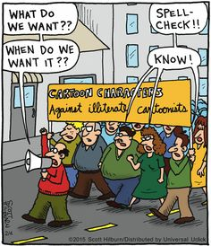 """What do we want?? Spell-Check!! When do we want it?  Know!""  The Argyle Sweater Comic Strip, February 04, 2015 on GoComics.com"