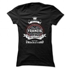 Awesome Tee FRANCIS, ITS A FRANCIS THING YOU WOULDNT UNDERSTAND, KEEP CALM AND LET FRANCIS HAND  IT, FRANCIS TSHIRT DESIGN, FRANCIS FUNNY TSHIRT, NAMES SHIRTS T-Shirts