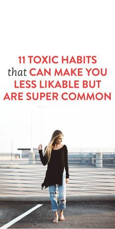 11 Toxic Habits That can Make You Less Likable But Are Super Common