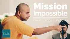 Mission Impossible - HG Gaur Gopal Das