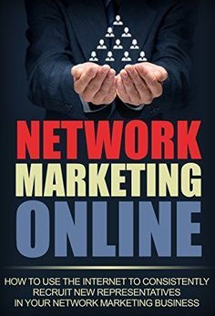 Network Marketing: Home Based Business: Network Marketing Online to Recruit New Representatives (Multilevel Marketing MLM Direct Sales) (Internet Marketing Recruiting Network Marketing)