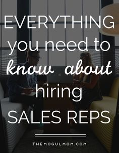A great sales rep can be a miracle worker for the ever-busy and time-crunched mom entrepreneur. Here's how to hire the very best.