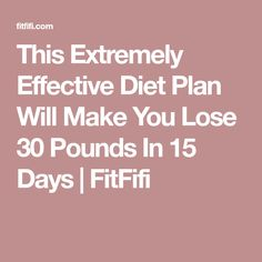 This Extremely Effective Diet Plan Will Make You Lose 30 Pounds In 15 Days | FitFifi