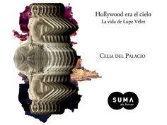 """Celia Del Palacio, nos presenta: """"Hollywood era el cielo"""" un retrato de carne y hueso de Lupe Vélez, la primera actriz mexicana que conquistó Hollywood. #LupeLoConquistó"""