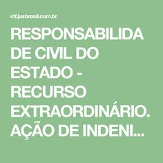 RESPONSABILIDADE CIVIL DO ESTADO - RECURSO EXTRAORDINÁRIO. AÇÃO DE INDENIZAÇÃO MOVIDA POR PARTICULAR CONTRA O MUNICÍPIO, EM VIRTUDE DOS PREJUIZOS DECORRENTES DA CONSTRUÇÃO DE VIADUTO, INUTILIZANDO IMÓVEL DOS AUTORES, PARA USO RESIDENCIAL.