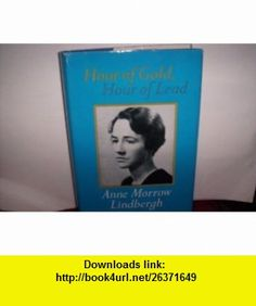 Hour of Gold, Hour of Lead 1929-1932 Anne Morrow Lindbergh ,   ,  , ASIN: B000MGP0D4 , tutorials , pdf , ebook , torrent , downloads , rapidshare , filesonic , hotfile , megaupload , fileserve
