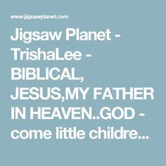 Jigsaw Planet - TrishaLee - BIBLICAL, JESUS,MY FATHER IN HEAVEN..GOD - come little children...