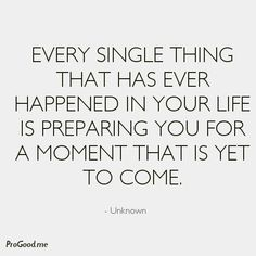 """Every single thing that has ever happened in your life is preparing you for a moment that is yet to come."" #quote"