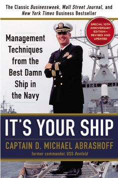 It's Your Ship: Management Techniques from the Best Damn Ship in the Navy (revised) by D. Michael Abrashoff