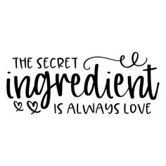 Silhouette Design Store: The Secret Ingredient Is Always Love Baking Quotes, Food Quotes, Cookie Quotes, Photowall Ideas, Foto Transfer, Kitchen Quotes, Mothers Day Quotes, Cricut Creations, Silhouette Design