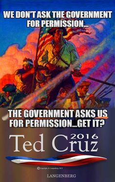 MT @SpringSteps: We don't ask The Government for Permission. The Government asks US for Permission.  #CruzCrew #PJNET