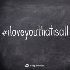 Love Quote | I love you, that is all. | MagnetStreet.com