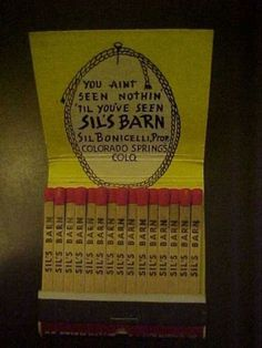 matchbook for Sil's Barn at 122 Colorado Avenue, across from the 119 Tap Room. Between Tejon & Nevada. The block was leveled in 1975. Operated by Sil Bonicelli, the brother of Joe Bonicelli.