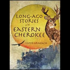 Long Ago Stories of the Eastern Cherokee: Lloyd Arneach, Eastern Band of Cherokee Indians @ Qualla Arts & Crafts Mutual, Inc.