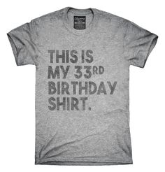 You can order this Funny 33rd Birthday Gifts - This is my 33rd Birthday t-shirt design on several different sizes, colors, and styles of shirts including short sleeve shirts, hoodies, and tank tops.  Each shirt is digitally printed when ordered, and shipped from Northern California.