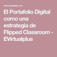 El Portafolio Digital como una estrategia de Flipped Classroom - EVirtualplus Flip Learn, Flipped Classroom, Self Assessment, Teacher Resources, Teaching, Digital, Edc, Ideas, Education System