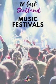Get your wellies on! It's time to hit the Scottish music festival scene with these 18 best music festivals in Scotland for all musical tastes and styles!