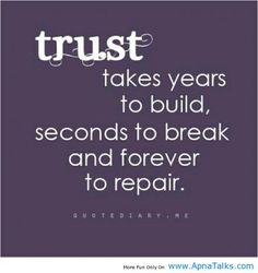 AND ONCE LOST IT IS NEVER THE SAME. This is not a good time to start the blame game. It is time to repair the trust.